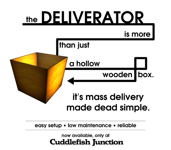 Deliverator Promo Image: the Deliverator is more than just a hollow wooden box. It's mass delivery made dead simple.